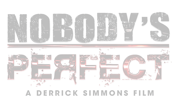 Nobody's Perfect - A Derrick Simmons Film - Nobody's Perfect - A Derrick Simmons Film is an action, suspense, thriller film that raises awareness for Domestic Violence.